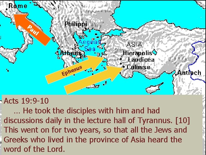 Pa ul s su e h p E Acts 19: 9 -10 … He