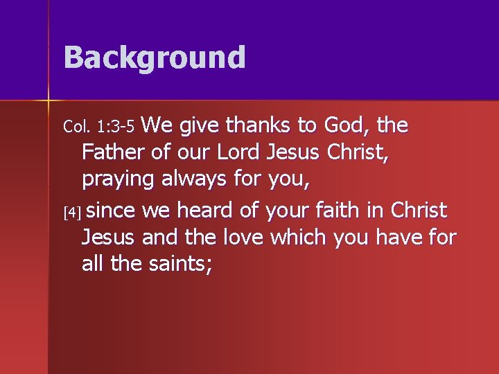 Background Col. 1: 3 -5 We give thanks to God, the Father of our