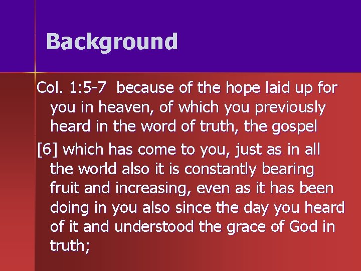 Background Col. 1: 5 -7 because of the hope laid up for you in