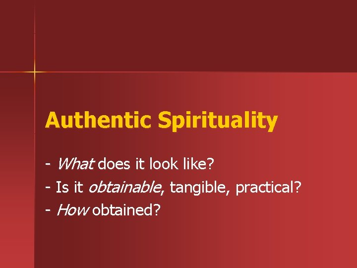 Authentic Spirituality - What does it look like? - Is it obtainable, tangible, practical?