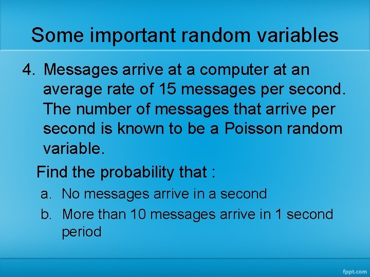 Some important random variables 4. Messages arrive at a computer at an average rate