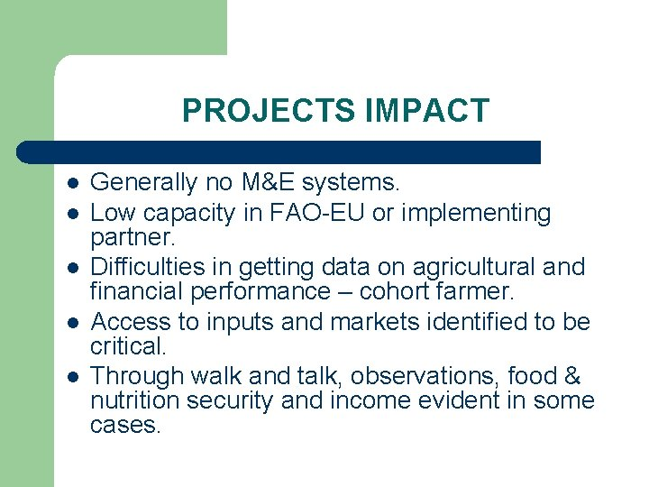 PROJECTS IMPACT l l l Generally no M&E systems. Low capacity in FAO-EU or