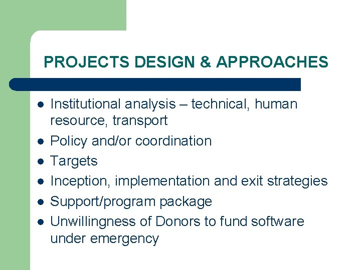 PROJECTS DESIGN & APPROACHES l l l Institutional analysis – technical, human resource, transport