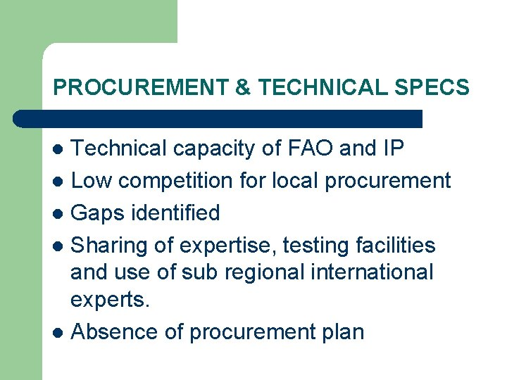 PROCUREMENT & TECHNICAL SPECS Technical capacity of FAO and IP l Low competition for
