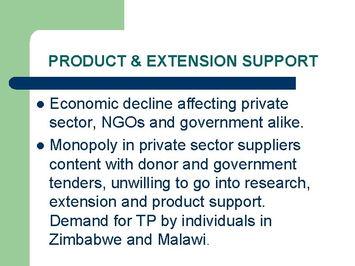 PRODUCT & EXTENSION SUPPORT Economic decline affecting private sector, NGOs and government alike. l