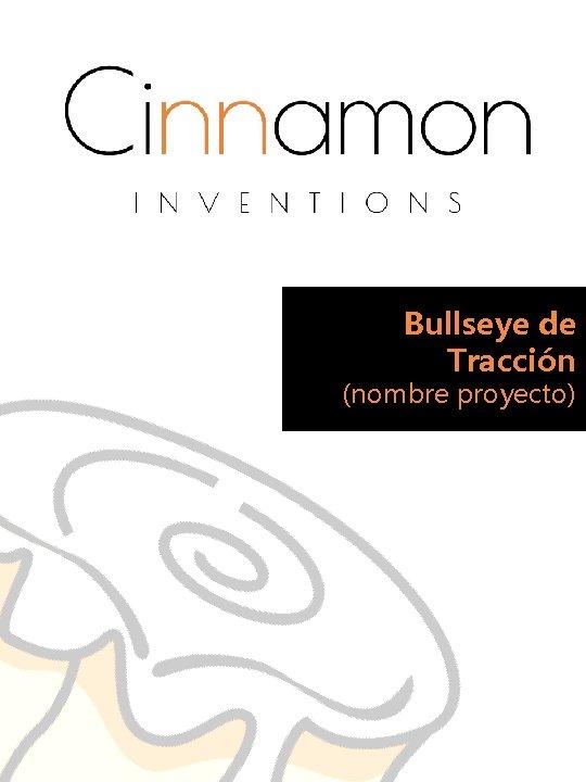 Bullseye de Tracción (nombre proyecto)
