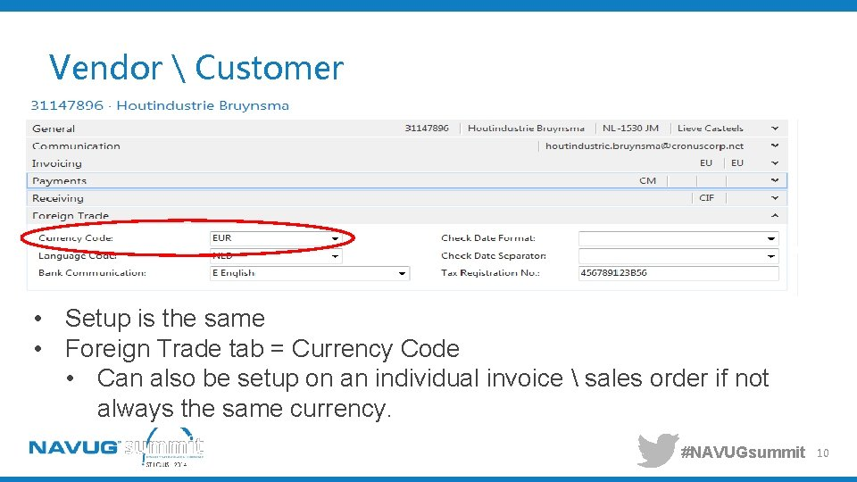 Vendor  Customer • Setup is the same • Foreign Trade tab = Currency