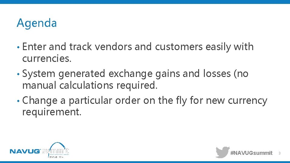 Agenda • Enter and track vendors and customers easily with currencies. • System generated