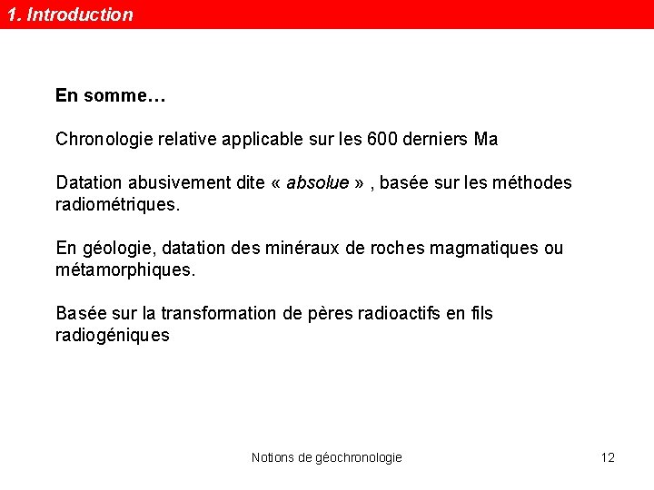 1. Introduction En somme… Chronologie relative applicable sur les 600 derniers Ma Datation abusivement