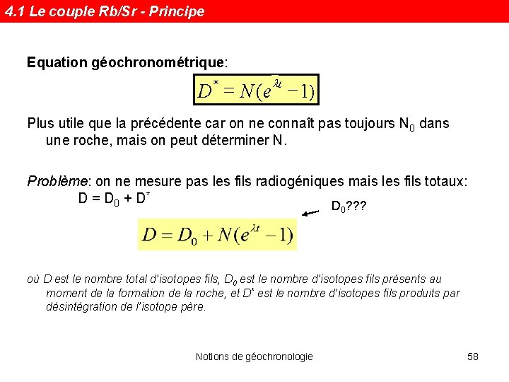 4. 1 Le couple Rb/Sr - Principe Equation géochronométrique: lt = D N (e