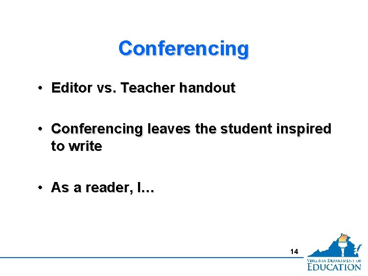 Conferencing • Editor vs. Teacher handout • Conferencing leaves the student inspired to write