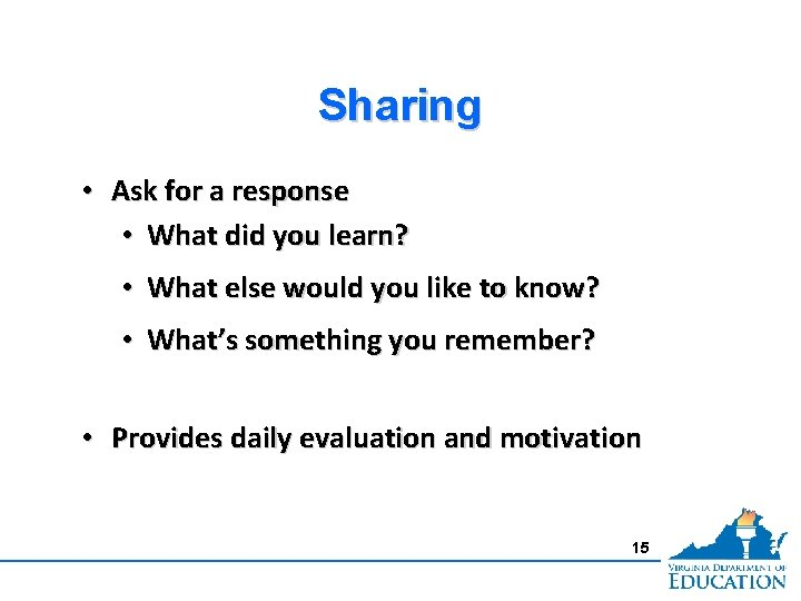 Sharing • Ask for a response • What did you learn? • What else