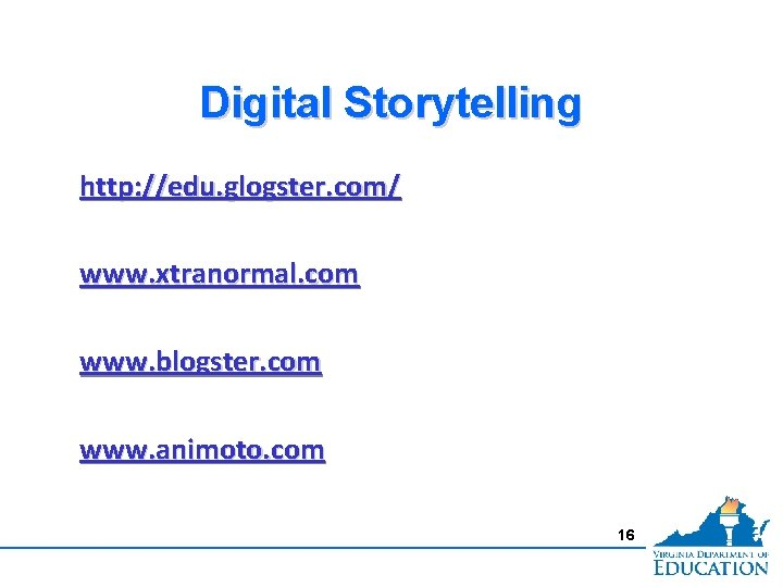 Digital Storytelling http: //edu. glogster. com/ www. xtranormal. com www. blogster. com www. animoto.