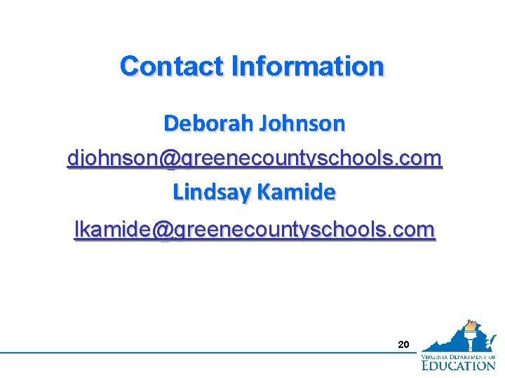 Contact Information Deborah Johnson djohnson@greenecountyschools. com Lindsay Kamide lkamide@greenecountyschools. com 20