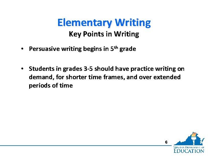 Elementary Writing Key Points in Writing • Persuasive writing begins in 5 th grade
