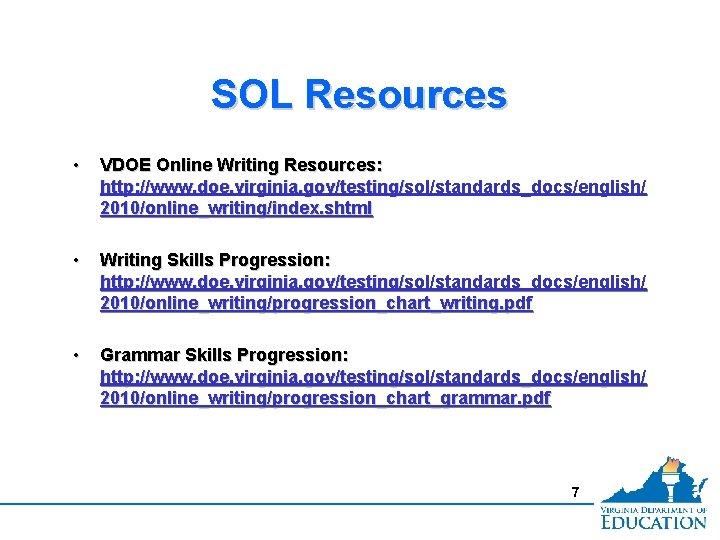 SOL Resources • VDOE Online Writing Resources: http: //www. doe. virginia. gov/testing/sol/standards_docs/english/ 2010/online_writing/index. shtml