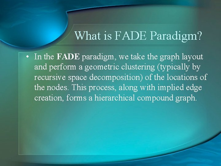What is FADE Paradigm? • In the FADE paradigm, we take the graph layout