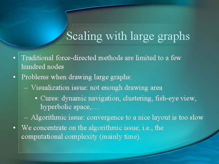 Scaling with large graphs • Traditional force-directed methods are limited to a few hundred