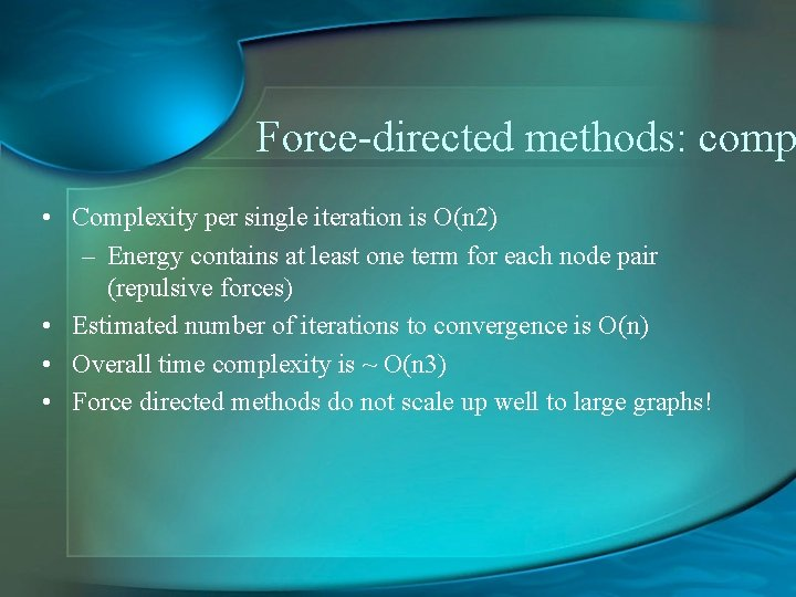 Force-directed methods: comp • Complexity per single iteration is O(n 2) – Energy contains
