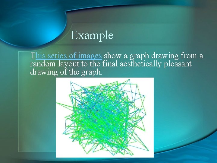 Example This series of images show a graph drawing from a random layout to