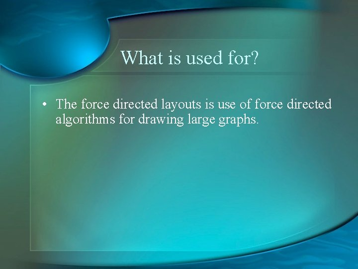 What is used for? • The force directed layouts is use of force directed