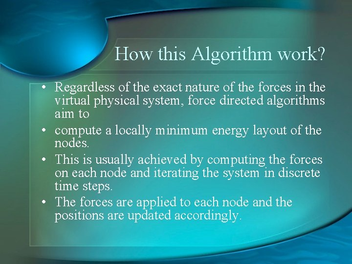 How this Algorithm work? • Regardless of the exact nature of the forces in