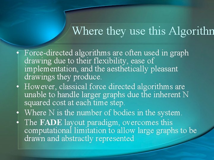 Where they use this Algorithm • Force-directed algorithms are often used in graph drawing