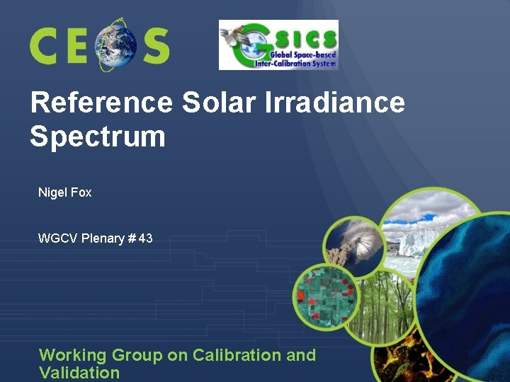 Reference Solar Irradiance Spectrum Nigel Fox WGCV Plenary # 43 Working Group on Calibration
