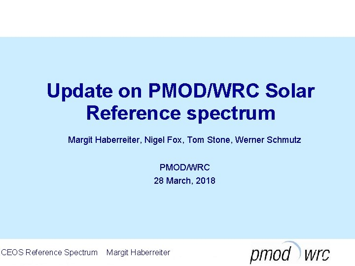 Update on PMOD/WRC Solar Reference spectrum Margit Haberreiter, Nigel Fox, Tom Stone, Werner Schmutz