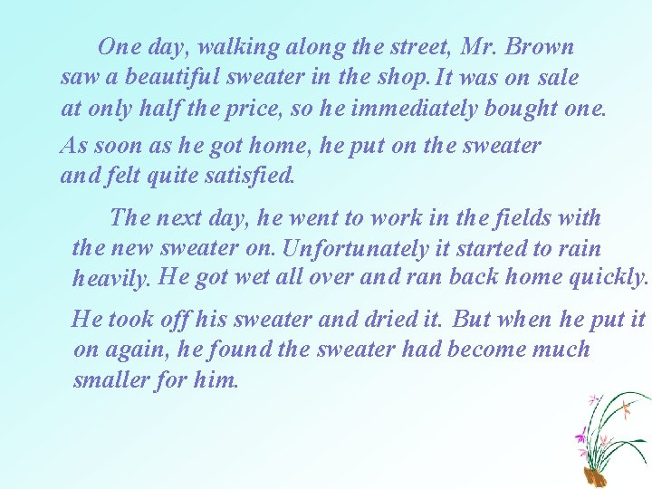 One day, walking along the street, Mr. Brown saw a beautiful sweater in the