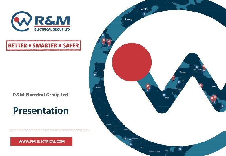 R&M Electrical Group Ltd Presentation