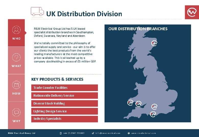 UK Distribution Division R&M Electrical Group Ltd has 5 UK based specialist distribution branches