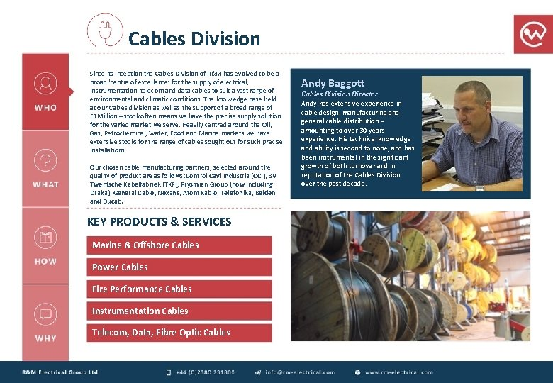 Cables Division Since its inception the Cables Division of R&M has evolved to be