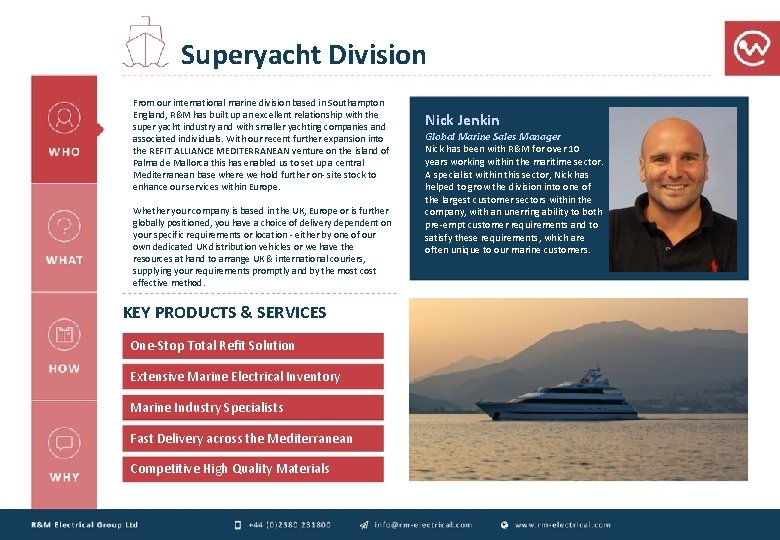 Superyacht Division From our international marine division based in Southampton England, R&M has built