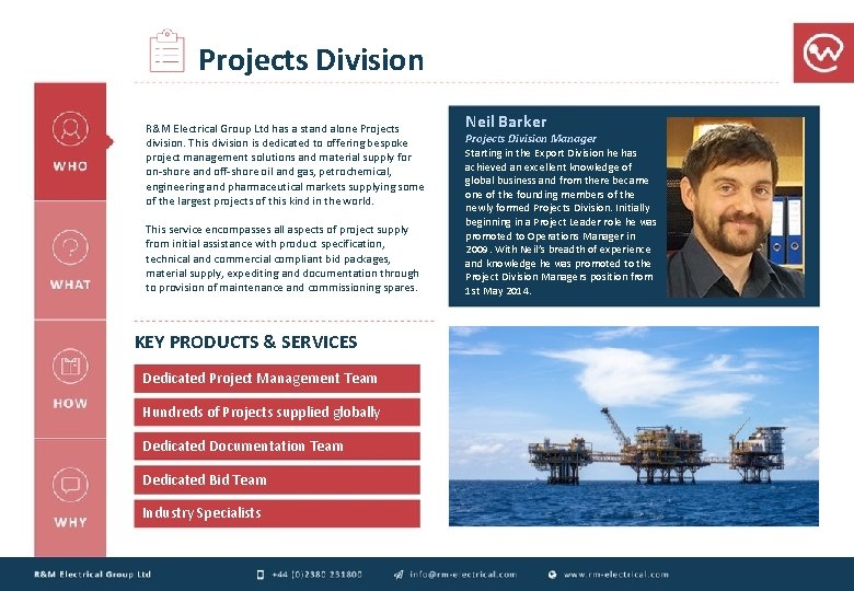 Projects Division R&M Electrical Group Ltd has a stand alone Projects division. This division