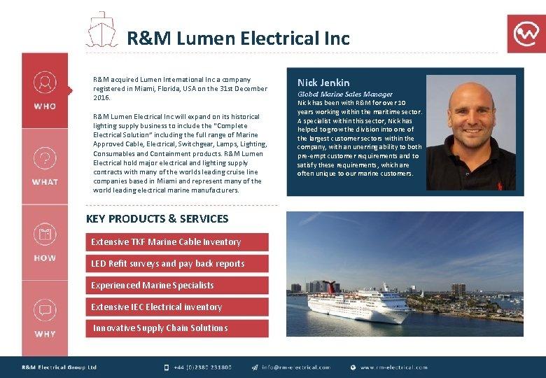 R&M Lumen Electrical Inc R&M acquired Lumen International Inc a company registered in Miami,