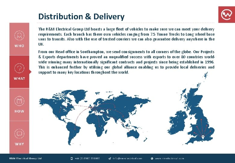 Distribution & Delivery The R&M Electrical Group Ltd boasts a large fleet of vehicles