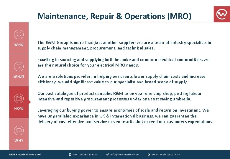 Maintenance, Repair & Operations (MRO) The R&M Group is more than just another supplier;