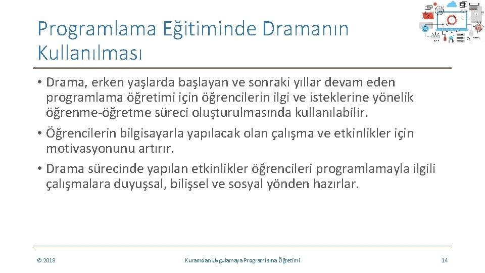 Programlama Eğitiminde Dramanın Kullanılması • Drama, erken yaşlarda başlayan ve sonraki yıllar devam eden