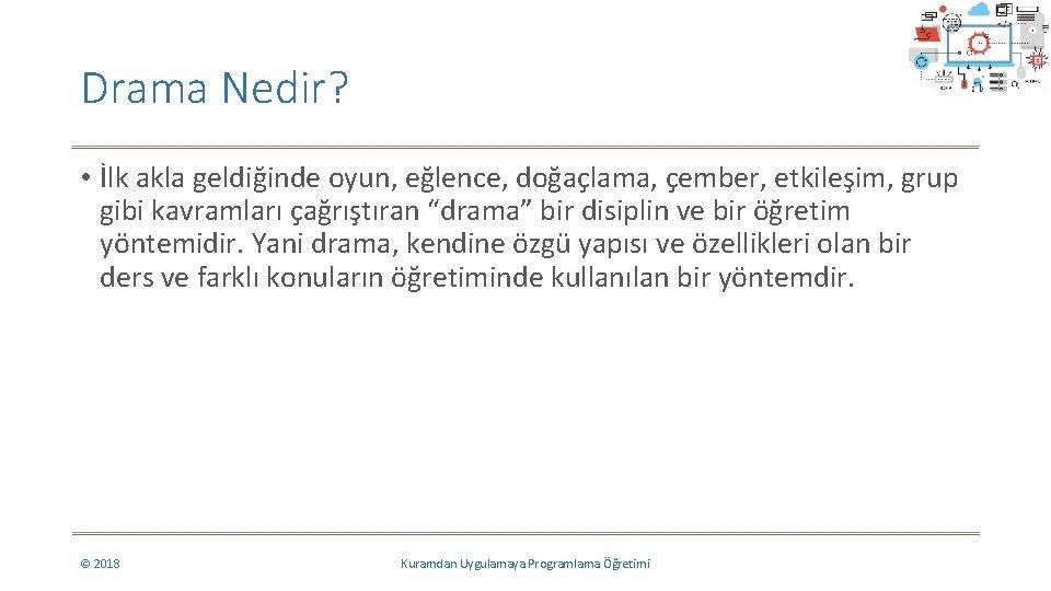 Drama Nedir? • İlk akla geldiğinde oyun, eğlence, doğaçlama, çember, etkileşim, grup gibi kavramları