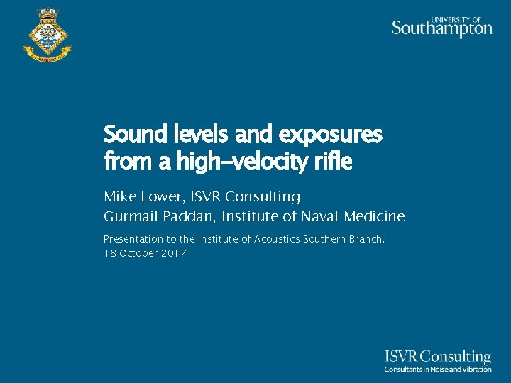 Sound levels and exposures from a high-velocity rifle Mike Lower, ISVR Consulting Gurmail Paddan,