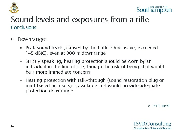 Sound levels and exposures from a rifle Conclusions • Downrange: ▫ Peak sound levels,