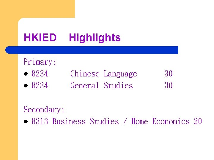 HKIED Highlights Primary: l 8234 Chinese Language General Studies 30 30 Secondary: l 8313