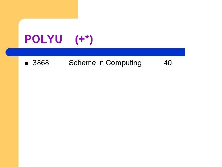 POLYU l 3868 (+*) Scheme in Computing 40