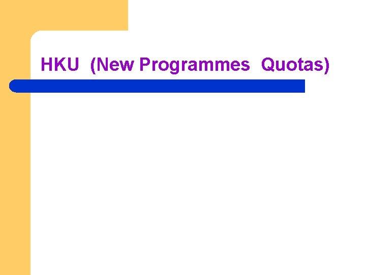 HKU (New Programmes Quotas)