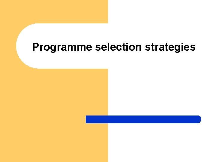 Programme selection strategies