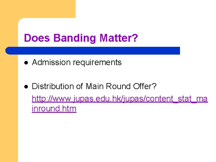 Does Banding Matter? l Admission requirements l Distribution of Main Round Offer? http: //www.