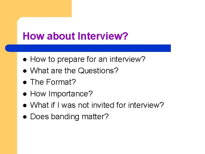 How about Interview? l l l How to prepare for an interview? What are