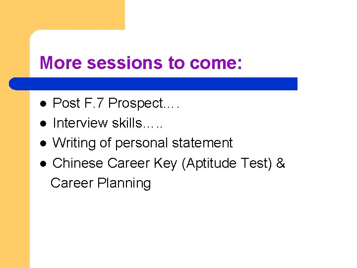 More sessions to come: Post F. 7 Prospect…. l Interview skills…. . l Writing