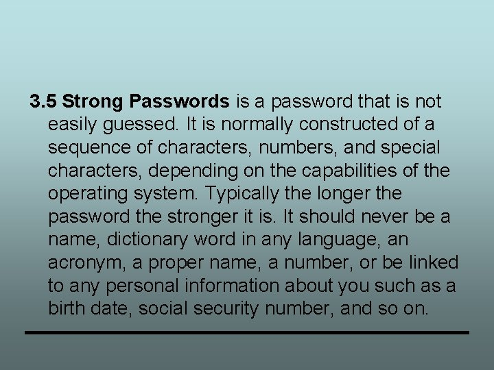 3. 5 Strong Passwords is a password that is not easily guessed. It is